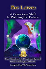 Be Love: A Conscious Shift to Birthing the Future Kindle Edition