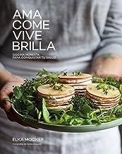 Ama, come, vive, brilla: Cocina honesta para conquistar tu salud (Gastronomía)