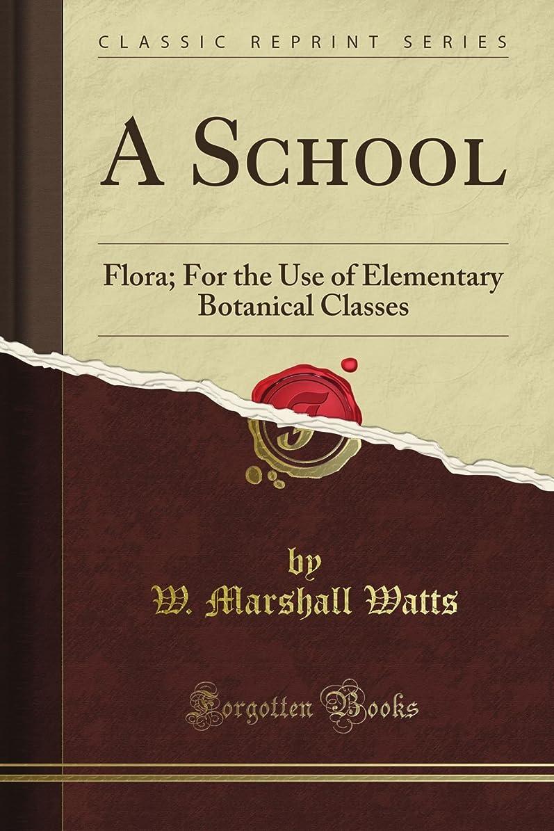 世代攻撃的謎A School: Flora; For the Use of Elementary Botanical Classes (Classic Reprint)