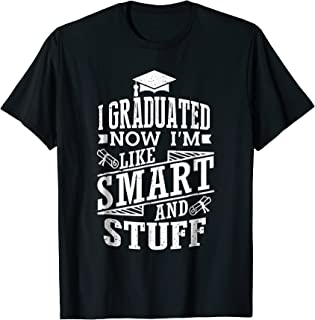 I Graduated Now I'm Like Smart And Stuff Graduation T-Shirt