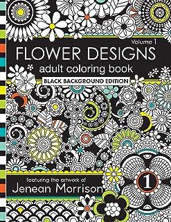 Flower Designs Adult Coloring Book: Black Background Edition, Volume 1 (Jenean Morrison Adult Coloring Books)