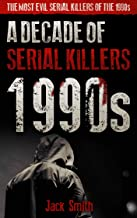 1990s - A Decade of Serial Killers: The Most Evil Serial Killers of the 1980s (American Serial Killer Antology by Decade Book 2)