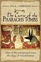 The Curse of the Pharaohs' Tombs: Tales of the unexpected since the days of Tutankhamun