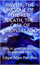 RAVEN , THE MASQUE OF THE RED DEATH, THE CASK OF AMONTILLADO: special annotations by: le papillon bleu