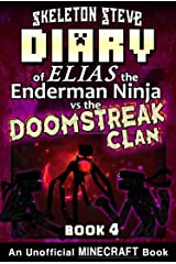 Diary of Minecraft Elias the Enderman Ninja vs the Doomstreak Clan - Book 4: Unofficial Minecraft Books for Kids, Teens, & Nerds - Adventure Fan Fiction ... the Enderman Ninja vs the Doomstreak Clan) Kindle Edition
