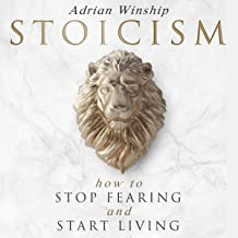 Stoicism: How to Stop Fearing and Start Living