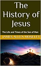 Sponsored Ad - The History of Jesus: The Life and Times of the Son of Man (History of the Bible Study Guides Book 1)