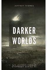 Darker Worlds: A Trio of Nightmarish Stories (The Jeffrey Thomas Chapbook Series 5) Kindle Edition