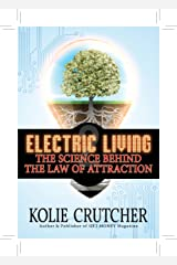 Electric Living--The Science Behind the Law of Attraction (2012 Award-USA Today's BEST NEW SELF-HELP book) Kindle Edition
