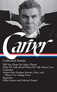 Raymond Carver: Collected Stories (LOA #195): Will You Please Be Quiet, Please? / What We Talk About When We Talk About Lo...