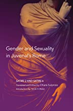 Gender and Sexuality in Juvenal's Rome: Satire 2 and Satire 6 (Oklahoma Series in Classical Culture Book 59)