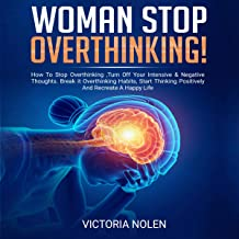 Woman Stop Overthinking!: How to Stop Overthinking, Turn Off Your Intensive & Negative Thoughts. Break It Overthinking Habits, Start Thinking Positively and Recreate a Happy Life