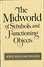 The Midworld of Symbols and Functioning Objects