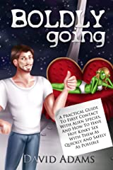 Boldly Going: A Practical Guide To First Contact With Alien Species, And How To Have Hot Kinky Sex With Them As Quickly And Safely As Possible Kindle Edition