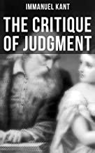 The Critique of Judgment: Critique of the Power of Judgment, Theory of the Aesthetic Judgment & Theory of the Teleological Judgment (From the Author of ... Reason and Critique of Practical Reason)