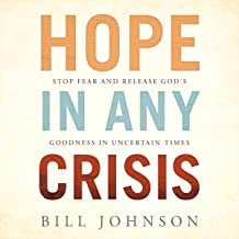 Hope in Any Crisis: Stop Fear and Release Release God's Goodness in Uncertain Times