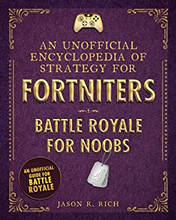 An Unofficial Encyclopedia of Strategy for Fortniters: Battle Royale for Noobs (Encyclopedias for Fortniters)