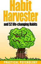 Habit Harvester: How to Copy and Paste Great Habits, How to Break Bad Habits, and 52 Life-Changing Habits