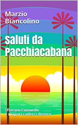 Saluti da Pacchiacabana: Sfiorare lassurdo e magari caderci dentro