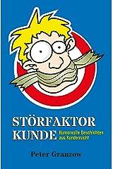Störfaktor Kunde: Humorvolle Geschichten aus Kundensicht Kindle Ausgabe