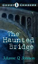 The Haunted Bridge (Ghost Chasers Book 1)