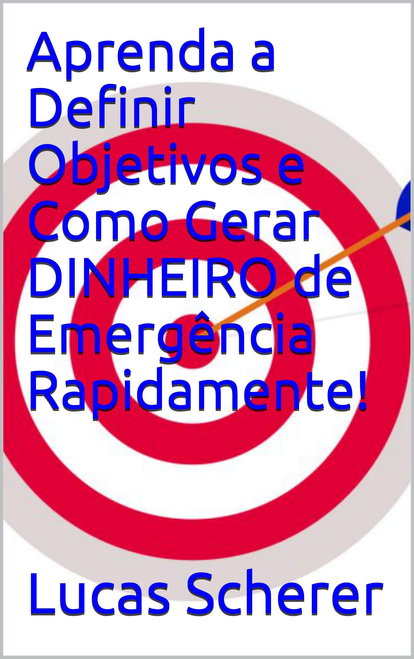 Aprenda a Definir Objetivos e Como Gerar DINHEIRO de Emergência Rapidamente! (Portuguese Edition)