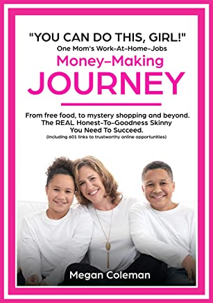 YOU CAN DO THIS, GIRL!: One Mom's Work-At-Home-Jobs Money Making JOURNEY. From free food, to mystery shopping and beyond. Includes 601 links to trustworthy online opportunities.