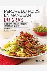 Perdre du poids en mangeant du gras: avec l'alimentation cétogène et faible en glucides Format Kindle