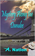 Mystery Along the Danube: The Forgotten Jewel - A. Nation - Travel Mystery