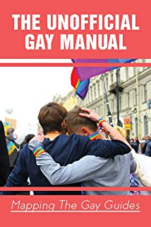 The Unofficial Gay Manual: Mapping The Gay Guides: Inspirational Lgbt Books (English Edition)