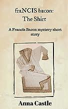 fraNCIS bacon: The Shirt (A Francis Bacon mystery short story)