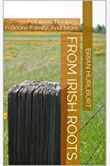 From Irish Roots: Potatoes, Recipes, Folklore, Family, And More Kindle Edition