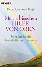Mit ein bisschen Hilfe von oben: So rufen Sie die Geisthelfer an Ihre Seite (German Edition)