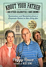 About Your Father and Other Celebrities I Have Known: Ruminations and Revelations from a Desperate Mother to Her Dirty Son PDF