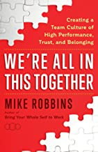 We're All in This Together: Creating a Team Culture of High Performance, Trust, and Belonging