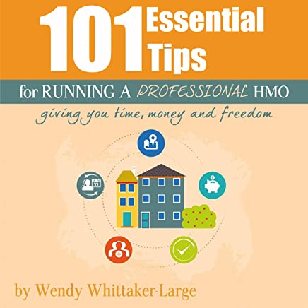 101 Essential Tips for Running a Professional HMO: Giving You Time, Money and Freedom!