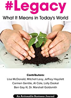 Legacy: What It Means in Today's World: Leaving a Legacy to Have and to Hold