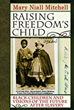 Raising Freedom's Child: Black Children and Visions of the Future after Slavery (American History and Culture Book 6)