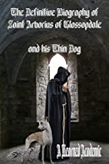 The Definitive Biography of St Arborius of Glossopdale and his Thin Dog Kindle Edition