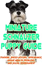 Miniature Schnauzer Puppy Training Guide: Training, Breed History, Appearance, Unique Health Problems, and Social Temperament