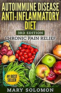 Autoimmune Disease Anti-Inflammatory Diet: Simple Steps To Lifetime Relief