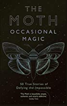 The Moth: Occasional Magic: True Stories of Defying the Impossible