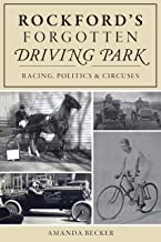 Rockford's Forgotten Driving Park: Racing, Politics and Circuses