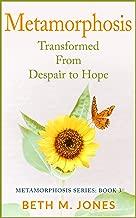 Metamorphosis: Transformed From Despair to Hope