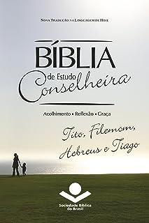 Bíblia de Estudo Conselheira – Tito, Filemom, Hebreus e Tiago: Acolhimento • Reflexão • Graça