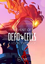 The Heart Of Dead Cells: A Visual Making-of