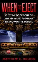 When To Eject: Is It Time To Get Out Of The Markets? And How To Know In The Future. (English Edition)