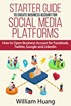 Starter Guide to Create Business Account for Social Media Platforms: How to Open Business Account for Facebook, Twitter, G...