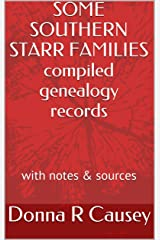 SOME SOUTHERN STARR FAMILIES Compiled Genealogy Records, Notes, Biographies, Census & Sources (Alabama Pioneer Descendants) Kindle Edition