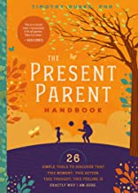 The Present Parent Handbook: 26 Simple Tools to Discover that This Moment, This Action, This Thought , This Feeling is Exactly Why I'm Here